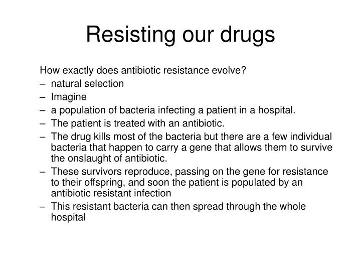 Resisting our drugs