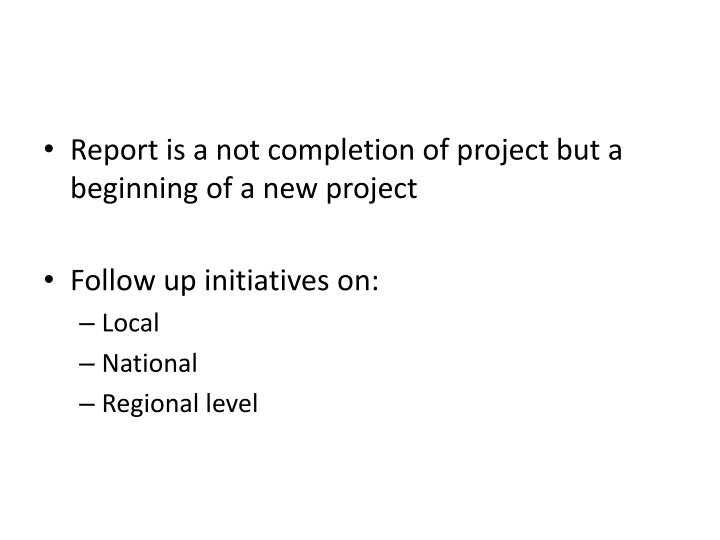 Report is a not completion of project but a beginning of a new project