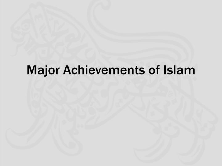 Major achievements of islam