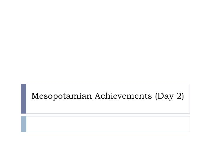 mesopotamian achievements day 2 n.
