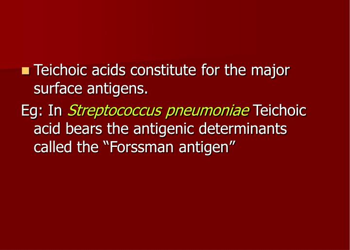 Teichoic acids constitute for the major surface antigens.