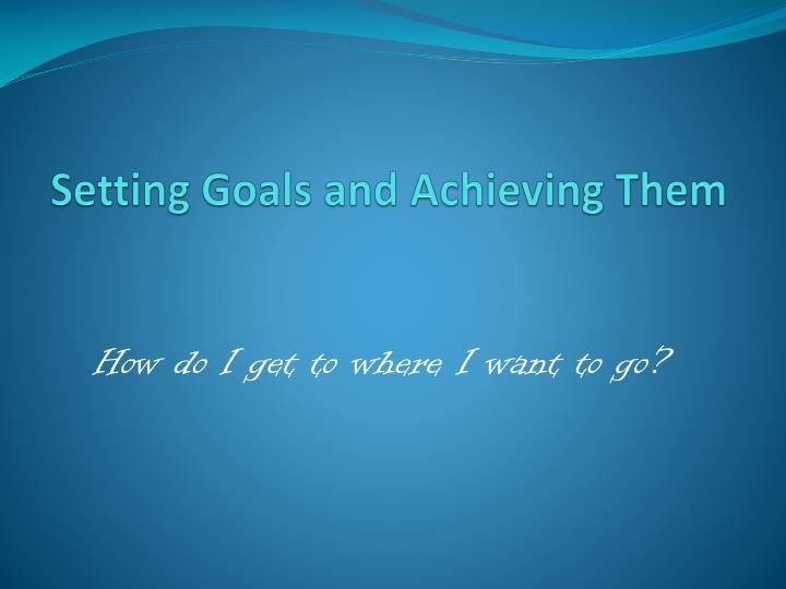 setting goals and achieving them n.