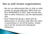 not as well known organizations