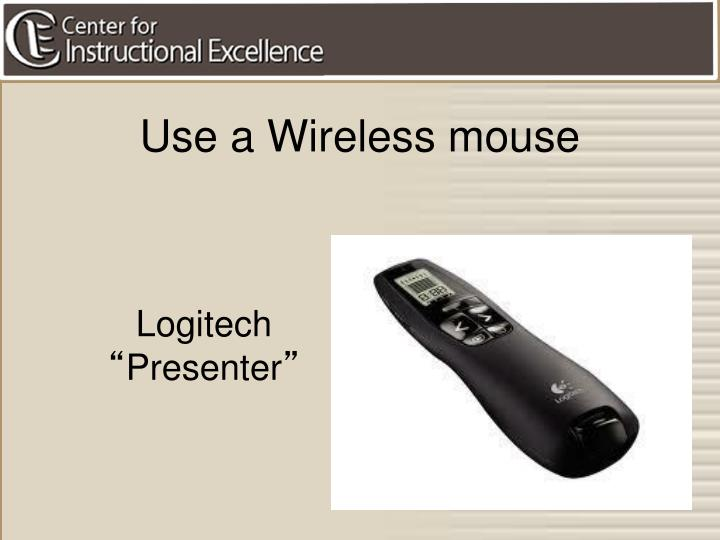 Use a Wireless mouse
