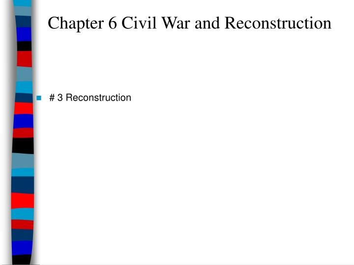 chapter 6 civil war and reconstruction n.