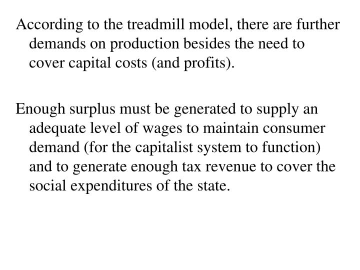 According to the treadmill model, there are further demands on production besides the need to cover capital costs (and profits).
