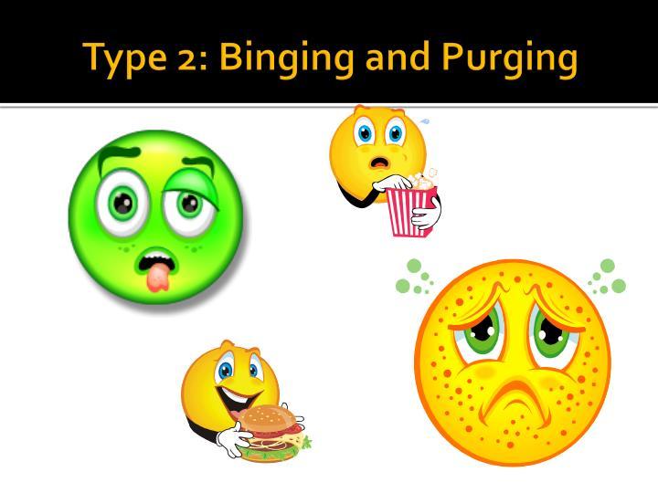 Type 2 binging and purging