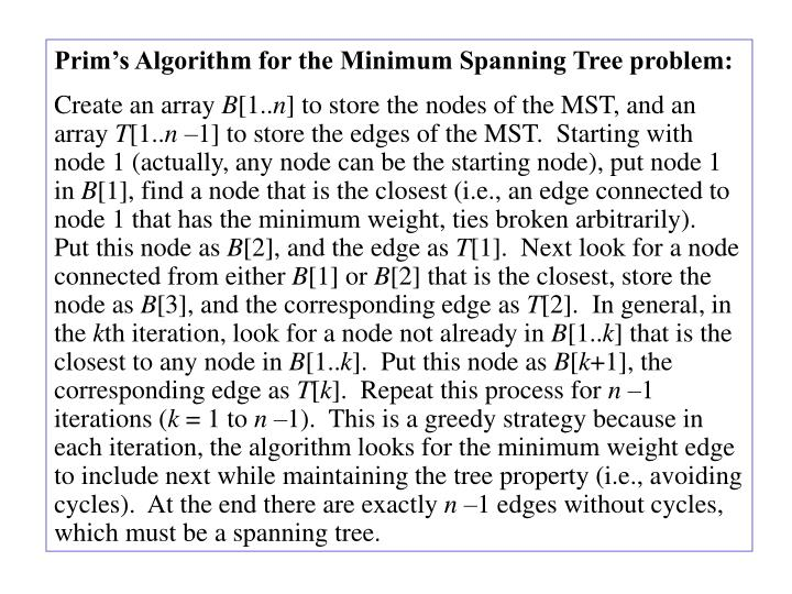 Prim's Algorithm for the Minimum Spanning Tree problem: