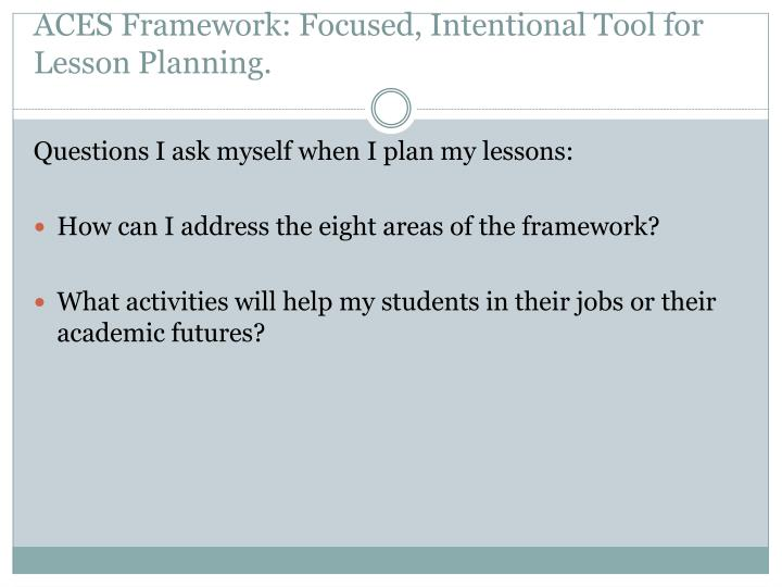 ACES Framework: Focused, Intentional Tool for Lesson Planning.