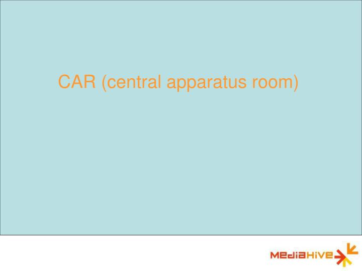 CAR (central apparatus room)