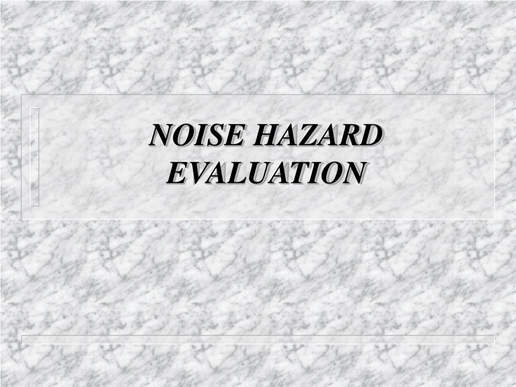 PPT - NOISE HAZARD EVALUATION PowerPoint Presentation - ID:2884260