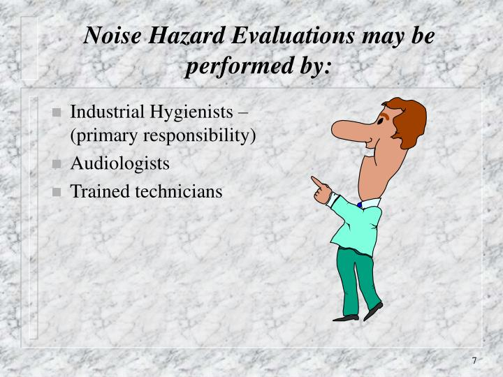 Noise Hazard Evaluations may be performed by: