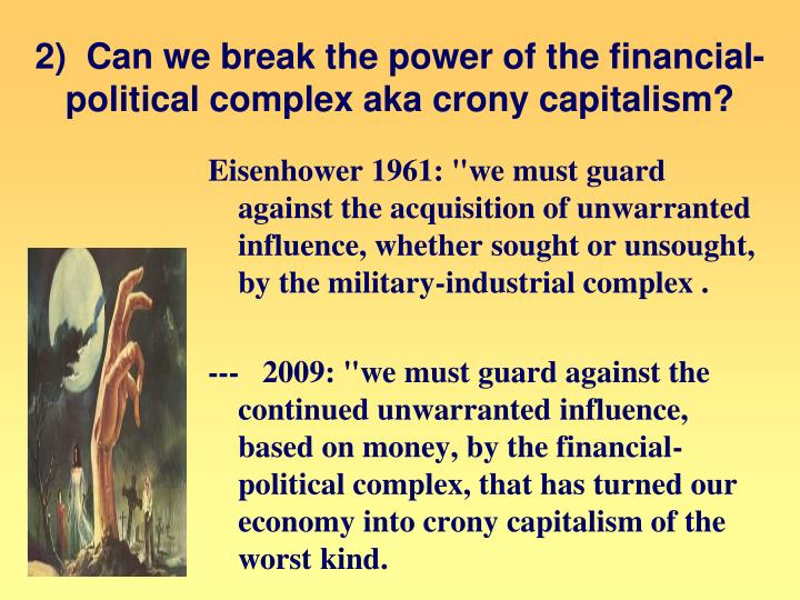 2)  Can we break the power of the financial-political complex aka crony capitalism?