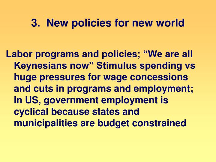 3.  New policies for new world