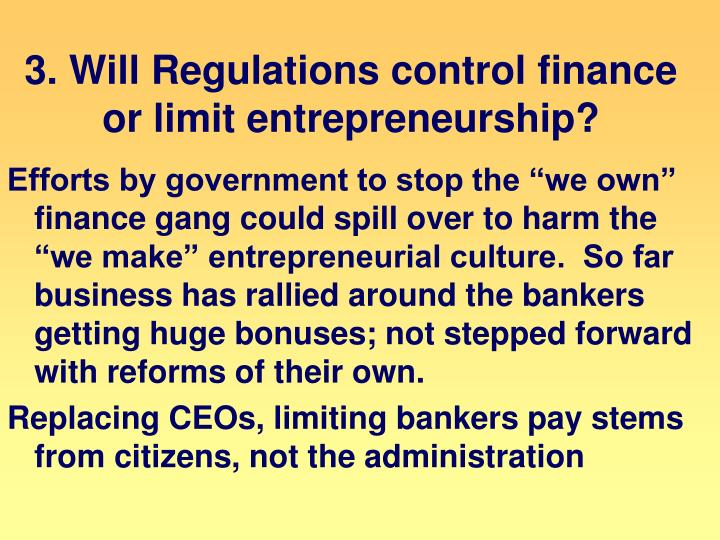 3. Will Regulations control finance or limit entrepreneurship?