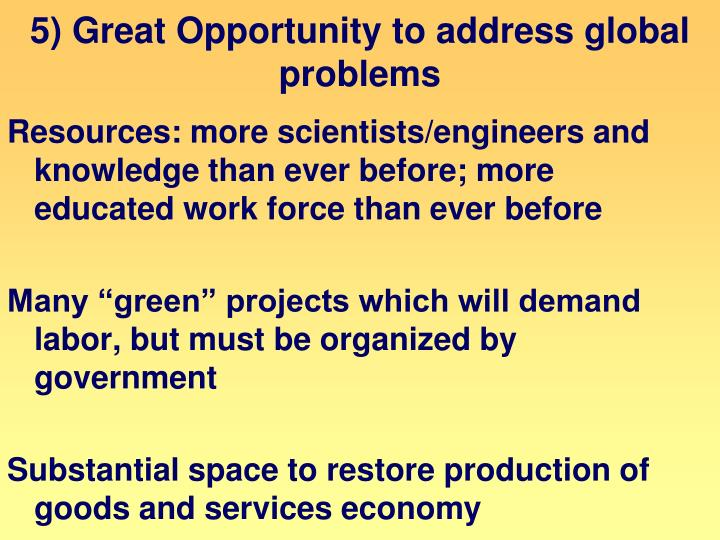 5) Great Opportunity to address global problems