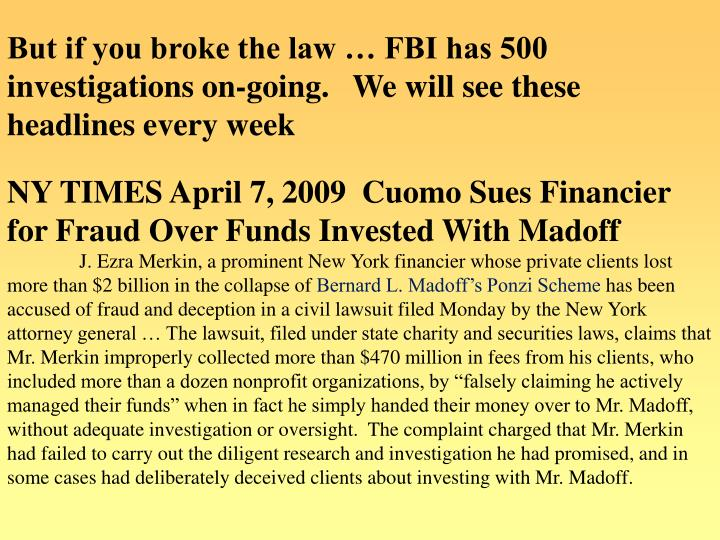 But if you broke the law … FBI has 500 investigations on-going.   We will see these  headlines every week
