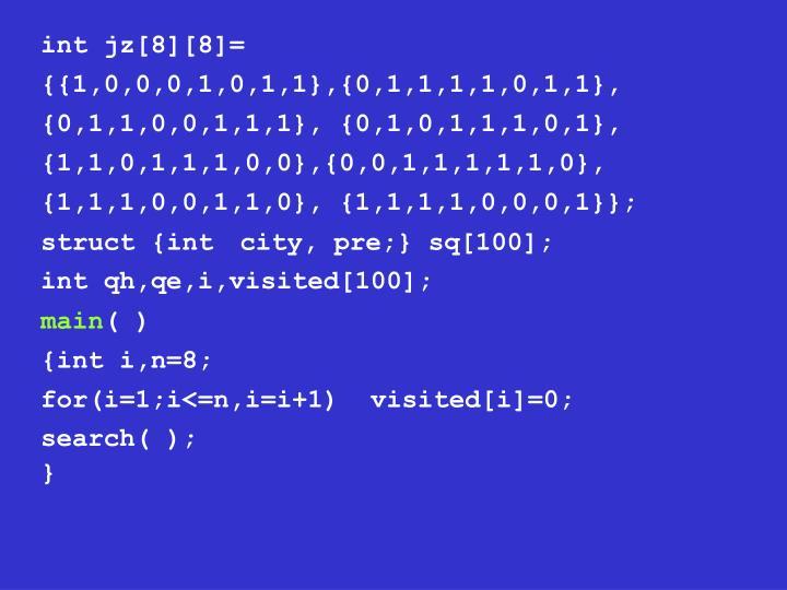 int jz[8][8]= {{1,0,0,0,1,0,1,1},{0,1,1,1,1,0,1,1}, {0,1,1,0,0,1,1,1}, {0,1,0,1,1,1,0,1}, {1,1,0,1,1,1,0,0},{0,0,1,1,1,1,1,0}, {1,1,1,0,0,1,1,0}, {1,1,1,1,0,0,0,1}};