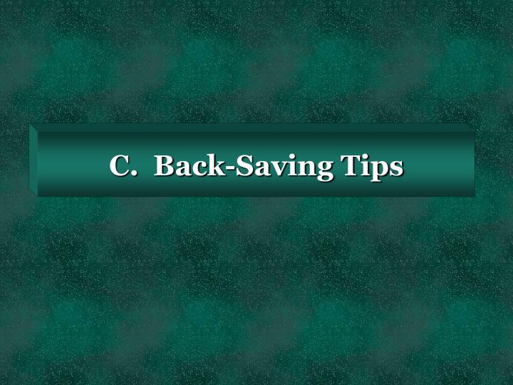 C.  Back-Saving Tips