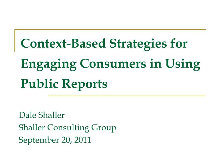 context based strategies for engaging consumers in using public reports n.