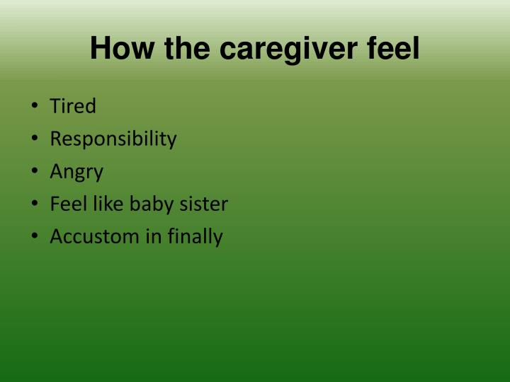 How the caregiver feel