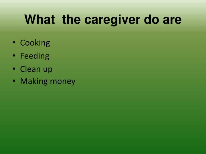What  the caregiver do are
