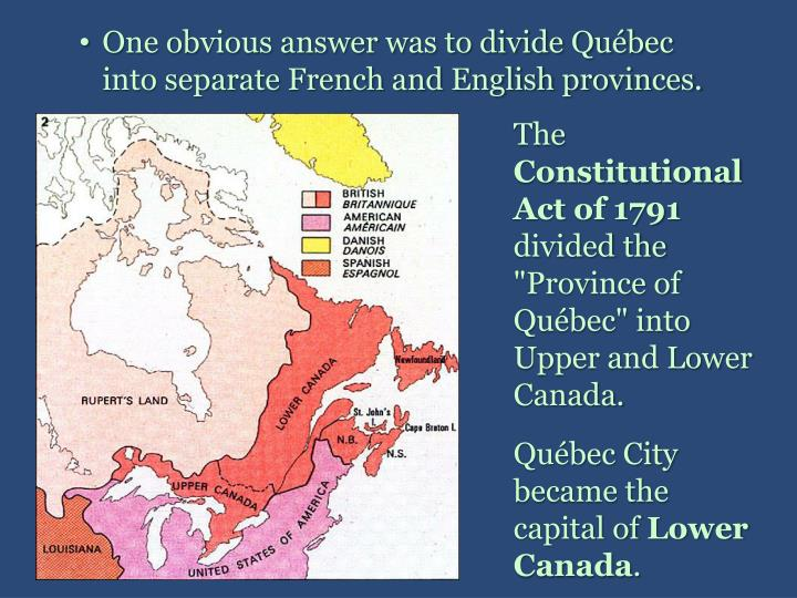 One obvious answer was to divide Québec into separate French and English provinces.