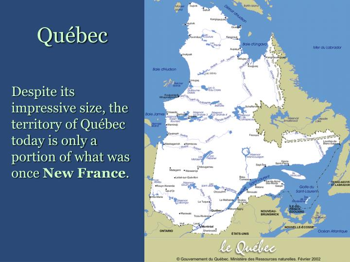 Despite its impressive size, the territory of Québec today is only a portion of what was once