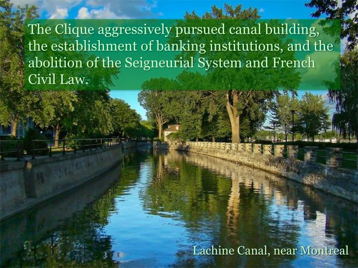 The Clique aggressively pursued canal building, the establishment of banking institutions, and the abolition of the