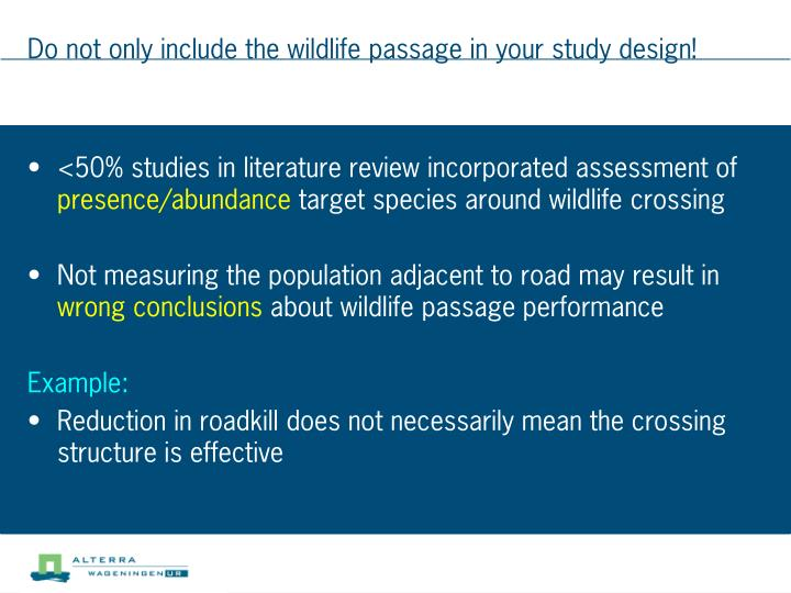 Do not only include the wildlife passage in your study design!