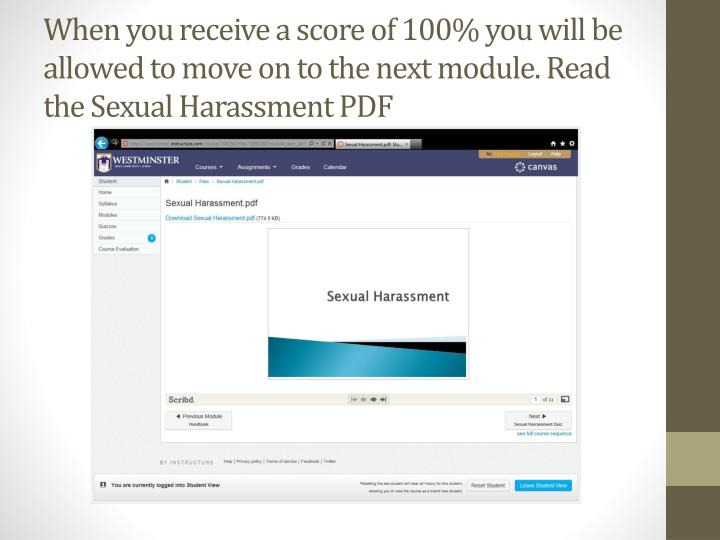 When you receive a score of 100% you will be allowed to move on to the next module. Read the Sexual Harassment PDF