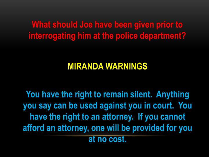 What should Joe have been given prior to interrogating him at the police department?