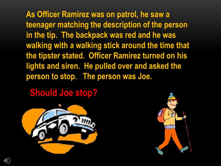 As Officer Ramirez was on patrol, he saw a teenager matching the description of the person in the ti...