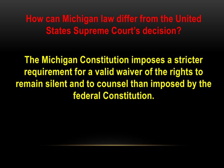 How can Michigan law differ from the United States Supreme Court's decision?