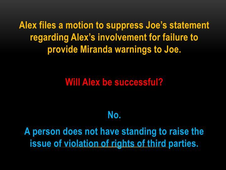 Alex files a motion to suppress Joe's statement regarding Alex's involvement for failure to provide Miranda warnings to Joe.