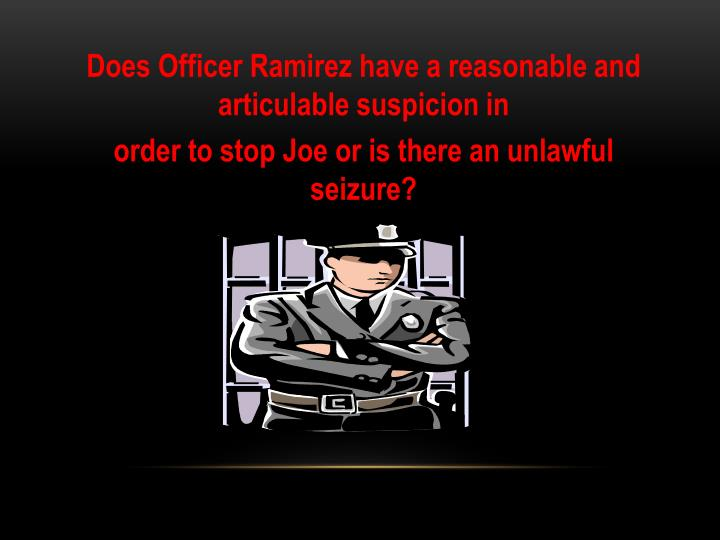 Does Officer Ramirez have a reasonable and articulable suspicion in