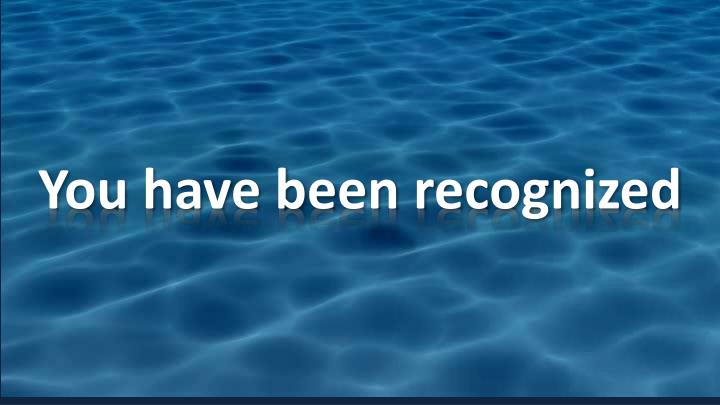 You have been recognized