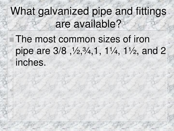 What galvanized pipe and fittings are available?