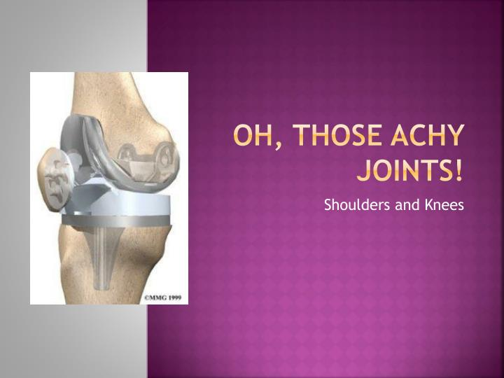 Oh those achy joints