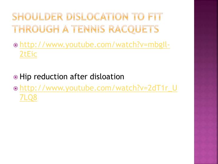 Shoulder Dislocation to fit through a tennis racquets