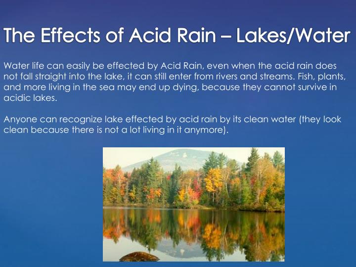 Water life can easily be effected by Acid Rain, even when the