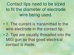 contact tips need to be sized to fit the diameter of electrode wire being used