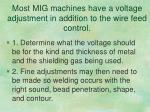 most mig machines have a voltage adjustment in addition to the wire feed control