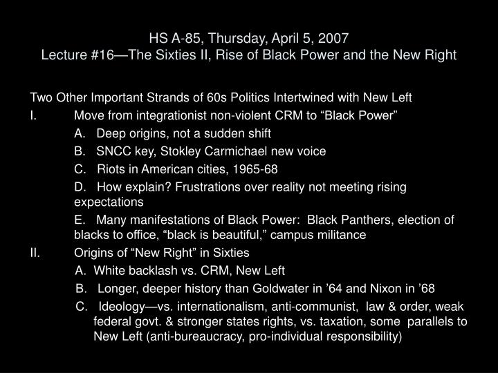 hs a 85 thursday april 5 2007 lecture 16 the sixties ii rise of black power and the new right n.