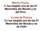machu picchu si fue elegida una de las 07 maravillas del mundo y es del per