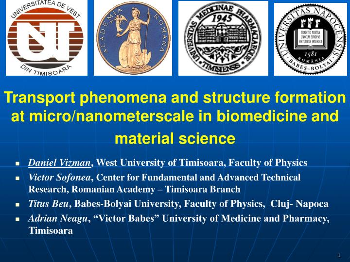 Transport phenomena and structure formation at micro/nanometerscale in biomedicine and material scie...