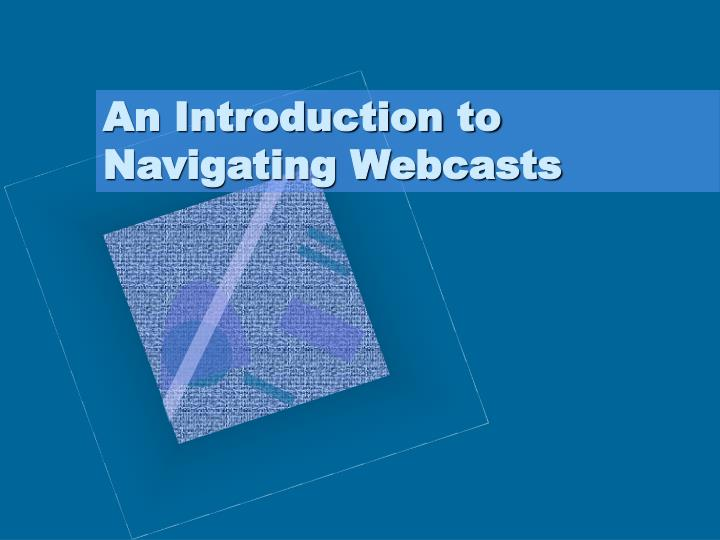 An introduction to navigating webcasts