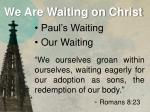 we are waiting on christ