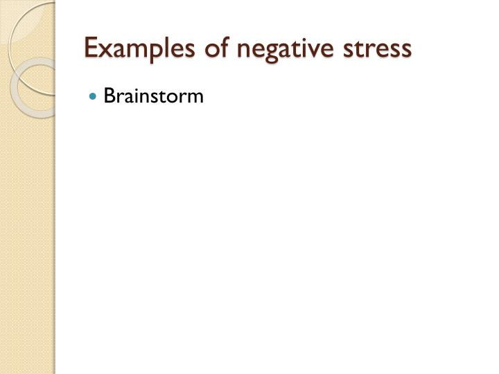 Examples of negative stress