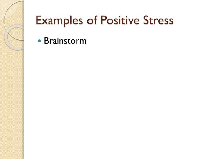 Examples of Positive Stress